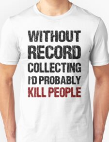 Funny Record Collecting Shirt T-Shirt