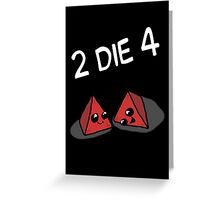 2 Die 4 Greeting Card