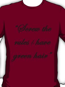 """""""Screw the rules, i have green hair"""" T-Shirt"""