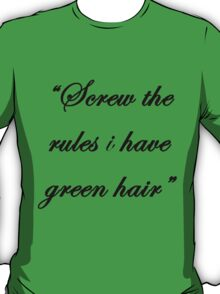 """Screw the rules, i have green hair"" T-Shirt"