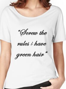 """Screw the rules, i have green hair"" Women's Relaxed Fit T-Shirt"