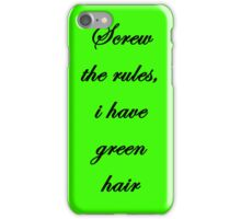 """Screw the rules, i have green hair"" iPhone Case/Skin"