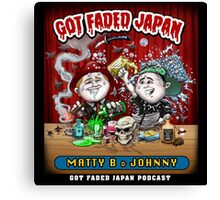 GOT FADED JAPAN PODCAST Canvas Print