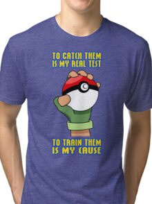 Pokemon - To Train Them Is My Cause Tri-blend T-Shirt