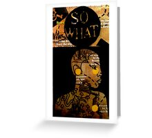 SO WHAT Greeting Card