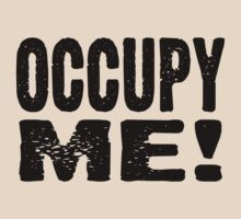 OCCUPY ME! by philbotic