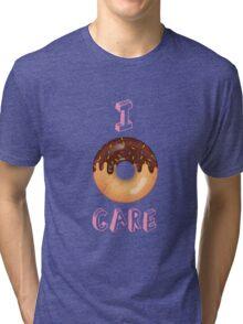 I Donut Care! Tri-blend T-Shirt