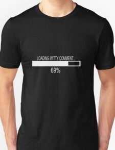 loading witty comment 69% Unisex T-Shirt