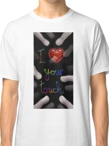 I love your touch Classic T-Shirt