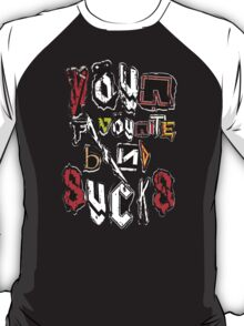 Your Favourite Band SUCKS T-Shirt