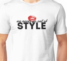WE NEVER GO OUT OF STYLE Unisex T-Shirt