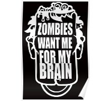 Zombies Want My Brains Poster
