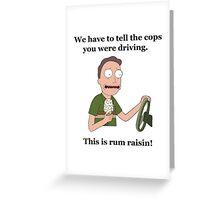 Rick and Morty-- Rum Raisin Greeting Card