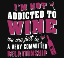 IM NOT ADDICTED TO WINE by azyourtshirt