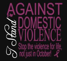 I stand against Domestic Violence by azyourtshirt