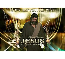 Jesus, It's just you and Me. Photographic Print