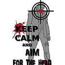 Keep Calm and Aim For the  Head by olivehue