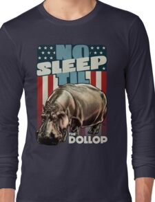The Dollop - No Sleep Til Hippo (Clothing and Stickers) Long Sleeve T-Shirt
