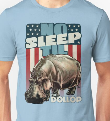 The Dollop - No Sleep Til Hippo (Clothing and Stickers) Unisex T-Shirt