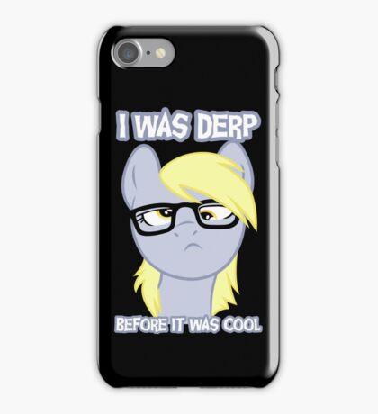 I was derp before it was cool iPhone Case/Skin
