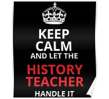 keep calm and let the history teacher handle it Poster