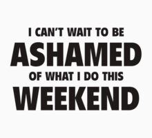 I Can't Wait To Be Ashamed by FunniestSayings