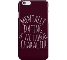 mentally dating a fictional character iPhone Case/Skin