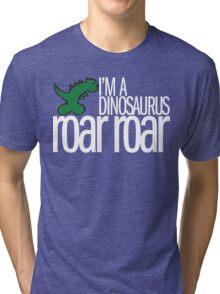 I'm A Dinosaurus ROAR ROAR T-Shirt Tri-blend T-Shirt