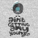 Ain't Getting Any Younger by jumpy
