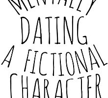 mentally dating a fictional character #black by FandomizedRose