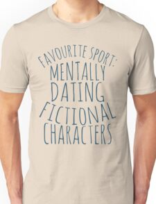 favourite sport: mentally dating fictional characters Unisex T-Shirt