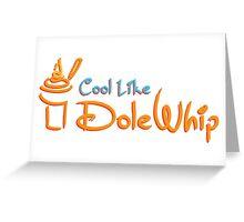 Cool Like Dole Whip Greeting Card
