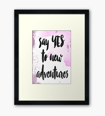 Say Yes To new Adventures - Sign - Motivational Art Framed Print