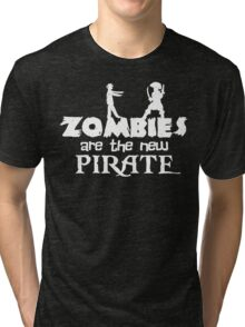 Zombies are the New Pirate Tri-blend T-Shirt