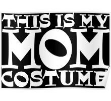 This Is My Mom Costume Poster
