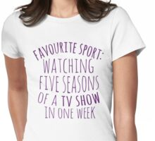 favourite sport: watching five seasons of a tv show in one week Womens Fitted T-Shirt