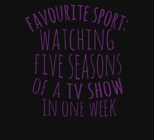 favourite sport: watching five seasons of a tv show in one week T-Shirt