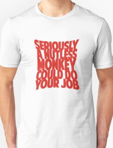 Seriously... T-Shirt