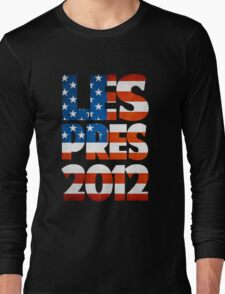 He Needs Your Vote Long Sleeve T-Shirt