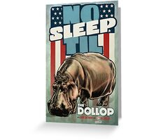 The Dollop - No Sleep Til Hippo Greeting Card