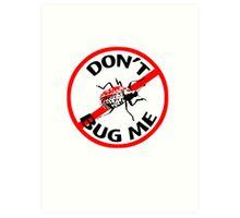Don't Bug Me T-shirt Art Print