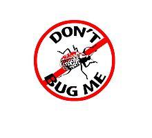Don't Bug Me T-shirt Photographic Print