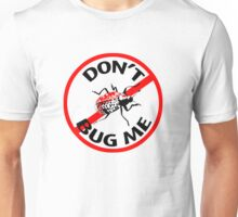 Don't Bug Me T-shirt Unisex T-Shirt