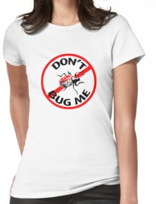 Don't Bug Me T-shirt Womens Fitted T-Shirt