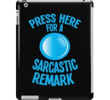 Press here for a SARCASTIC remark! iPad Case/Skin