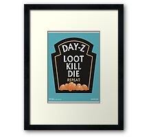 Day-Z, Loot, Kill, Die, Repeat. Framed Print