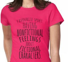 favourite sport: having nonfictional feelings about fictional characters Womens Fitted T-Shirt
