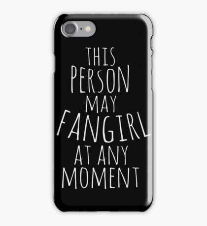 this person may fangirl at any moment iPhone Case/Skin