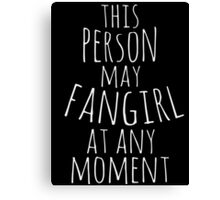 this person may fangirl at any moment Canvas Print