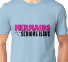 Mermaids Are a Serious Issue Unisex T-Shirt
